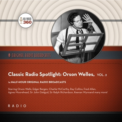 Classic Radio Spotlight: Orson Welles, Vol. 2
