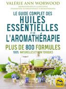 Le guide complet des huiles essentielles et l'aromathérapie
