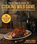 The Ultimate Guide to Cooking Wild Game