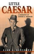 Little Caesar: A Biography of Edward G. Robinson