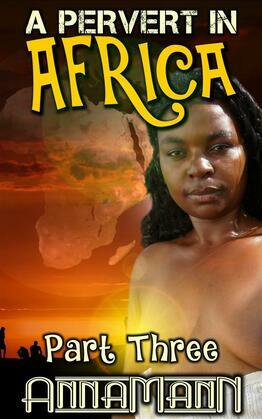 A Pervert In Africa - Part Three