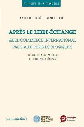 Après le libre-échange. Quel commerce international face aux défis écologiques