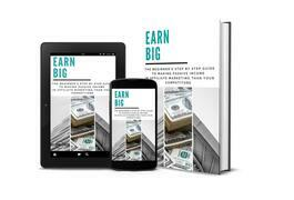 Earn Big: The Beginner's Step By Step Guide to Making Passive Income in Affiliate Marketing than Your Competitors