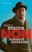 """Pablo Neruda : """"Non à l'humanité naufragée"""""""