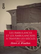 Les Ambulances et les Ambulanciers à travers les siècles