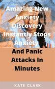 Amazing New Anxiety Discovery Instantly Stops Anxiety  And Panic Attacks In Minutes