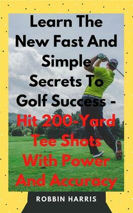 The New Easy Magic Moves to Master The Monster Golf Swing - In 7 Days Guaranteed