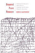 Beyond Pure Reason: Ferdinand de Saussure's Philosophy of Language and Its Early Romantic Antecedents