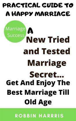 A New Tried and Tested Marriage Secret... Get And Enjoy The Best Marriage Till Old Age
