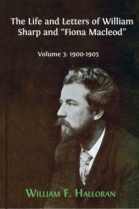 "The Life and Letters of William Sharp and ""Fiona Macleod"". Volume 3: 1900-1905"