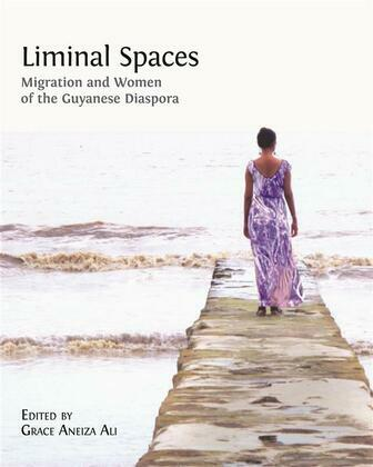Liminal Spaces: Migration and Women of the Guyanese Diaspora