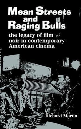Mean Streets and Raging Bulls: The Legacy of Film Noir in Contemporary American Cinema