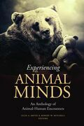 Experiencing Animal Minds: An Anthology of Human-Animal Encounters