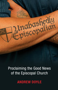 Unabashedly Episcopalian: Proclaiming the Good News of the Episcopal Church