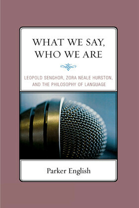 What We Say, Who We Are: Leopold Senghor, Zora Neale Hurston, and the Philosophy of Language
