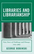 Libraries and Librarianship: Sixty Years of Challenge and Change, 1945 - 2005