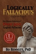 Logically Fallacious: The Ultimate Collection of Over 300 Logical Fallacies