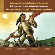 Glooscap, les castors et le mont Sugarloaf / Klu'skap Kopitk Aqq Sugarloaf Mountain / Glooscap, the Beavers and the Sugarloaf Mountain