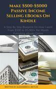 Make $500-$5000 Passive Income Selling eBooks On Kindle