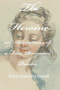 The Heroine or, Adventures of a Fair Romance Reader