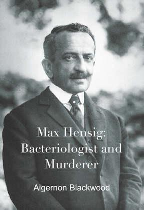 Max Hensig: Bacteriologist and Murderer