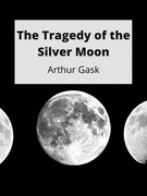 The Tragedy of the Silver Moon
