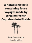 A notable historie containing foure voyages made by certaine French Captaines into Florida
