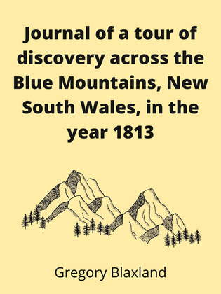 Journal of a tour of discovery across the Blue Mountains, New South Wales, in the year 1813