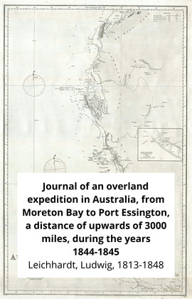 Journal of an overland expedition in Australia, from Moreton Bay to Port Essington, a distance of upwards of 3000 miles, during the years 1844-1845