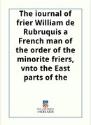The Journal of frier William de Rubruquis unto the East parts of the worlde.