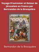 Voyage D'outremer et Retour de Jérusalem en France par Bertrandon de la Brocquière