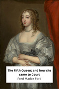 The Fifth Queen; and how she came to Court