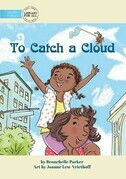 To Catch A Cloud