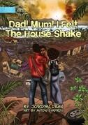 Dad! Mum! I Felt The House Shake