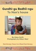 Gundhi-gu Badhii-ngu To Nan's house