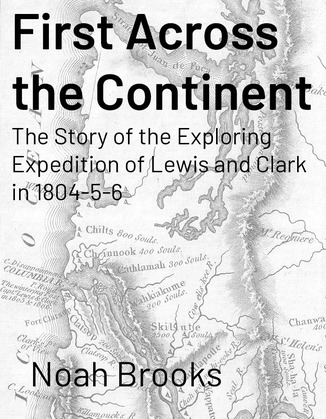 First Across the Continent: The Story of the Exploring Expedition of Lewis and Clark in 1804-5-6