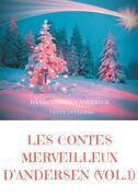 Les contes merveilleux d'Andersen : Tome 1 (texte intégral)