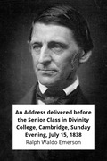 An Address delivered before the Senior Class in Divinity College, Cambridge, Sunday Evening, July 15, 1838