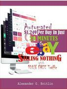 Automated $1,249 Per Day In Just 20 Minutes On eBay SELLING NOTHING With 100% FREE Traffic
