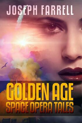 Joseph Farrell: Golden Age Space Opera Tales
