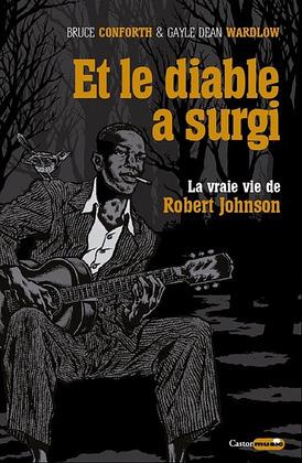 Et le diable a surgi : La vraie vie de Robert Johnson