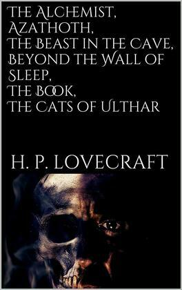 The Alchemist, Azathoth, The Beast in the Cave, Beyond the Wall of Sleep, The Book, The Cats of Ulthar
