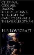 Celephaïs, Cool Air, Dagon, The Descendant, The Doom That Came to Sarnath, The Evil Clergyman