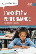 10 questions sur... L'anxiété de performance chez l'enfant et l'adolescent