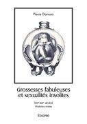 Grossesses fabuleuses et sexualités insolites (XVIe-XIXe siècles)