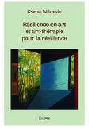 Résilience en art et art-thérapie pour la résilience