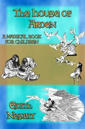 THE HOUSE OF ARDEN - A Children's Fanyasy book by e. Nesbit