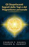 Gli Stupefacenti Segreti dello Yogi e del Magnetismo personale