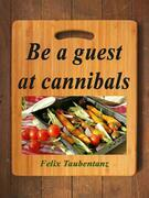 Be a guest at cannibals.