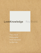 LoveKnowledge: The Life of Philosophy from Socrates to Derrida